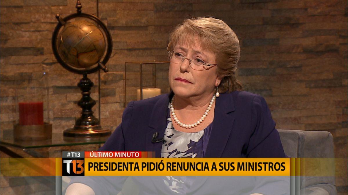 Presidenta Bachelet: Le pedí la renuncia a todos los ministros