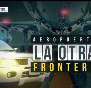 [VIDEO] Reportajes T13   Aeropuerto, la otra frontera: Parte II