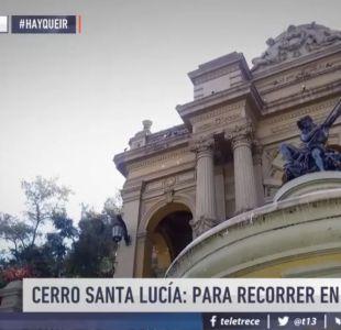 [VIDEO] #HayQueIr: Cerro Santa Lucía, para recorrer en familia