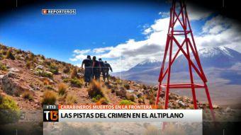 Reporteros: Las pistas del crimen de dos carabineros en la frontera